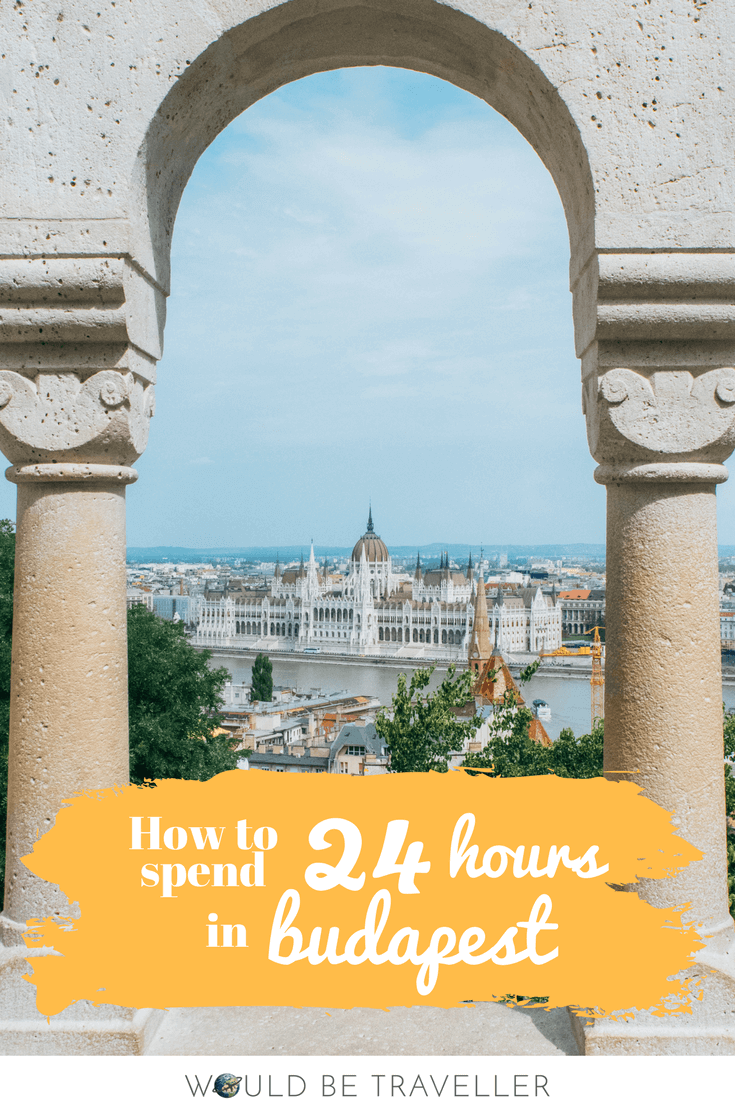 How to spend 24 hours in Budapest - Would Be Traveller