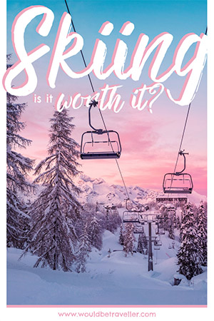 Would Be Traveller Skiing is it worth it